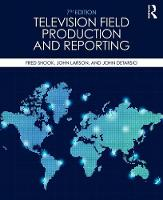 Television Field Production and Reporting A Guide to Visual Storytelling by Fred Shook, John Larson, John DeTarsio