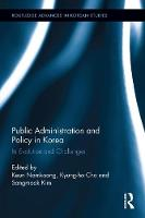 Public Administration and Policy in Korea Its Evolution and Challenges by Nam Koong Keun