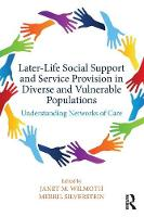 Later-Life Social Support and Service Provision in Diverse and Vulnerable Populations Understanding Networks of Care by Janet M. Wilmoth