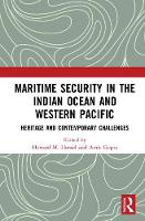 Maritime Security in the Indian Ocean and Western Pacific Heritage and Contemporary Challenges by Professor Howard M. Hensel