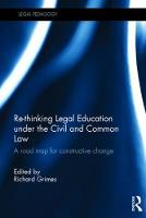 Re-Thinking Legal Education Under the Civil and Common Law A Road Map for Constructive Change by Richard Grimes