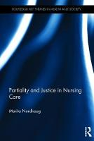 Partiality and Justice in Nursing Care by Marita (Oslo and Akershus University College of Applied Sciences, Norway) Nordhaug