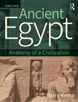 Ancient Egypt Anatomy of a Civilization by Barry Kemp