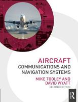 Aircraft Communications and Navigation Systems, 2nd ed by Mike Tooley, David Wyatt