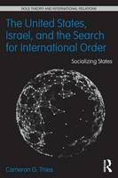 The United States, Israel, and the Search for International Order Socializing States by Cameron G. (University of Iowa, USA) Thies