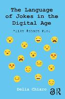 The Language of Jokes in the Digital Age Viral Humour by Delia (University of Bologna, Italy) Chiaro