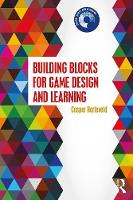 Building Blocks for Game Design and Learning by Casper (Northeastern University, USA) Harteveld