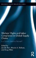 Workers' Rights and Labor Compliance in Global Supply Chains Is a Social Label the Answer? by Jennifer Bair