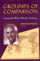 Grounds of Comparison Around the Work of Benedict Anderson by Pheng Cheah, Jonathan Culler