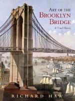 Art of the Brooklyn Bridge A Visual History by Richard Haw