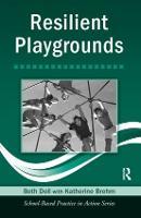 Resilient Playgrounds by Beth (University of Nebraska at Lincoln, USA) Doll, Katherine (school psychologist, Ysleta School District, El Paso, Tex Brehm