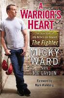 A Warrior's Heart The True Story of Life Before and Beyond The Fighter by Micky Ward