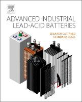 Advanced Industrial Lead-Acid Batteries by Eduardo (Director, Research & Development, Hoppecke Batteries, Brilon, Germany) Cattaneo, Bernhard (Senior Researcher,  Riegel