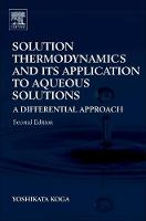 Solution Thermodynamics and Its Application to Aqueous Solutions A Differential Approach by Yoshikata (The University of British Columbia, Vancouver, Canada) Koga