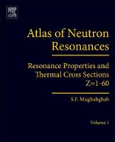 Atlas of Neutron Resonances Volume 1: Resonance Properties and Thermal Cross Sections Z= 1-60 by Said F. (Emeritus Senior Physicist, National Nuclear Data Center, Brookhaven National Laboratory, Upton, USA) Mughabghab