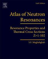 Atlas of Neutron Resonances Resonance Properties and Thermal Cross Sections Z=1-102 by Said F. (Emeritus Senior Physicist, National Nuclear Data Center, Brookhaven National Laboratory, Upton, USA) Mughabghab
