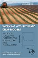 Working with Dynamic Crop Models Methods, Tools and Examples for Agriculture and Environment by Daniel (Institut National de la Recherche Agronomique INRA, UMR INRA/INP, Toulouse, France) Wallach, David (Institut  Makowski
