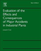 Evaluation of the Effects and Consequences of Major Accidents in Industrial Plants by Joaquim (Universitat Politecnica de Catalunya, Barcelona, Spain) Casal