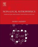 Nonlocal Astrophysics Dark Matter, Dark Energy and Physical Vacuum by Boris V. (Physics Department,  Moscow Lomonosov University of Fine Chemical Technologies, Moscow, Russia) Alexeev