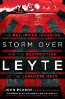 Storm Over Leyte The Philippine Invasion and the Destruction of the Japanese Navy by John Prados