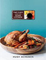 The Chef And The Slow Cooker by Hugh Acheson