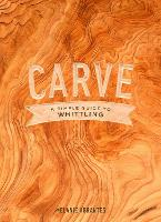 Carve A Simple Guide to Whittling by Melanie Abrantes