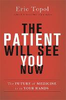 The Patient Will See You Now The Future of Medicine Is in Your Hands by Eric, M.D. Topol