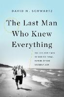 The Last Man Who Knew Everything The Life and Times of Enrico Fermi, Father of the Nuclear Age by David N. Schwartz