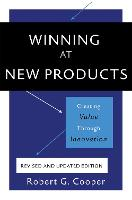 Winning at New Products, 5th Edition Creating Value Through Innovation by Robert Cooper