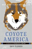 Coyote America A Natural and Supernatural History by Dan Flores