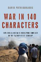 War in 140 Characters How Social Media Is Reshaping Conflict in the Twenty-First Century by David Patrikarakos