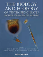 The Biology and Ecology of Tintinnid Ciliates Models for Marine Plankton by John R. Dolan