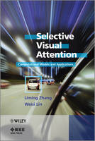 Selective Visual Attention Computational Models and Applications by Liming Zhang, Weisi Lin