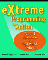 eXtreme Programming in Action Practical Experiences from Real World Projects by Martin Lippert, Stefan Roock, Henning Wolf