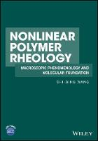 Nonlinear Polymer Rheology Macroscopic Phenomenology and Molecular Foundation by Shi-Qing Wang