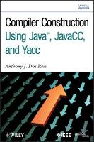 Compiler Construction Using Java, JavaCC, and Yacc by Anthony J. Dos Reis, Laura L. Dos Reis