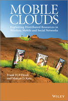 Mobile Clouds Exploiting Distributed Resources in Wireless Networks by Frank H. P. Fitzek, Marcos D. Katz