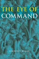 The Eye of Command by Kimberly Kagan