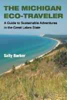 The Michigan Eco-Traveler A Guide to Sustainable Adventures in the Great Lakes State by Sally Barber