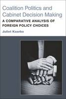 Coalition Politics and Cabinet Decision Making A Comparative Analysis of Foreign Policy Choices by Juliet Kaarbo
