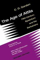 The Age of Attila Fifth-Century Byzantium and the Barbarians by C. D. Gordon, Arthur E. R. Boak, David S. Potter