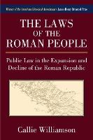 The Laws of the Roman People Public Law in the Expansion and Decline of the Roman Republic by Callie Williamson