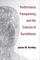 Performance, Transparency, and the Cultures of Surveillance by James M. Harding