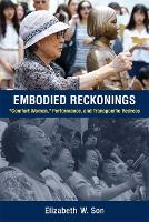 Embodied Reckonings Comfort Women, Performance, and Transpacific Redress by Elizabeth Son