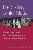 The Sixties, Center Stage Mainstream and Popular Performances in a Turbulent Decade by James M. Harding