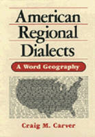 American Regional Dialects A Word Geography by Craig M. Carver
