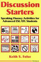Discussion Starters Speaking Fluency Activities for Advanced ESL/EFL Students by Keith S. Folse