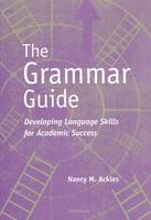 The Grammar Guide Developing Language Skills for Academic Success by Nancy M. Ackles