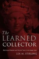The Learned Collector Mythological Statuettes and Classical Taste in Late-Antique Gaul by Lea M. Stirling