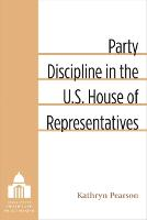 Party Discipline in the U.S. House of Representatives by Kathryn Pearson